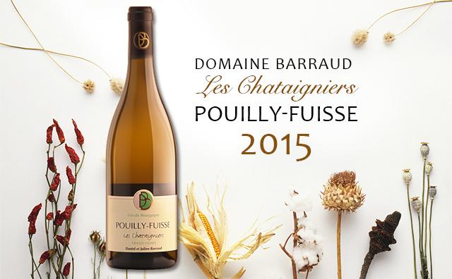 【超值单一园】Domaine Barraud Pouilly-Fuisse Les Chataigniers 2015